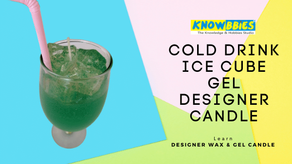 Cold drink Ice Cube Gel Candle Designer Candle Making Online Course in Hindi wax gel candles