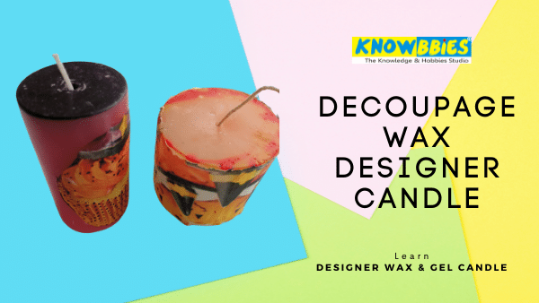 Decoupage Wax Candle Designer Candle Making Online Course in Hindi wax gel candles